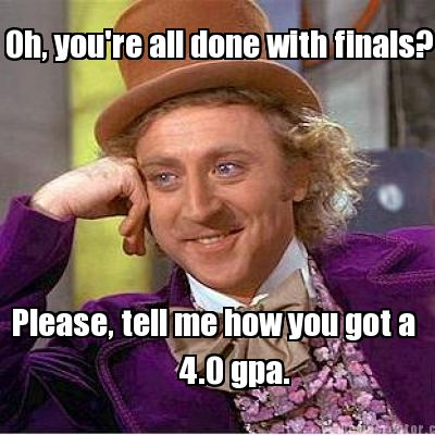 Meme Creator - Oh, you're all done with finals? Please ...
